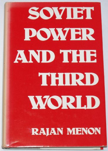 Soviet Power and the Third World, by Rajan Menon